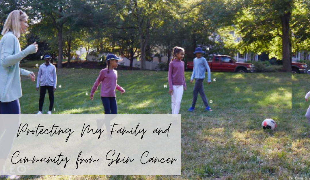 Protecting My Family and Community from Skin Cancer